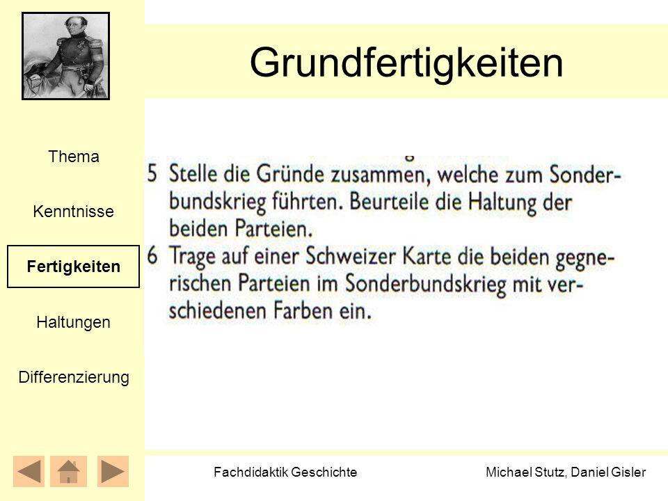 Michael Stutz, Daniel Gisler Fachdidaktik Geschichte Grundfertigkeiten Kenntnisse Fertigkeiten Thema Haltungen Differenzierung