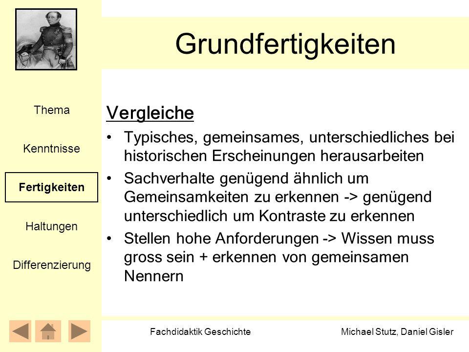 Michael Stutz, Daniel Gisler Fachdidaktik Geschichte Grundfertigkeiten Vergleiche Typisches, gemeinsames, unterschiedliches bei historischen Erscheinu