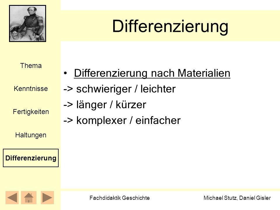 Michael Stutz, Daniel Gisler Fachdidaktik Geschichte Differenzierung Differenzierung nach Materialien -> schwieriger / leichter -> länger / kürzer ->