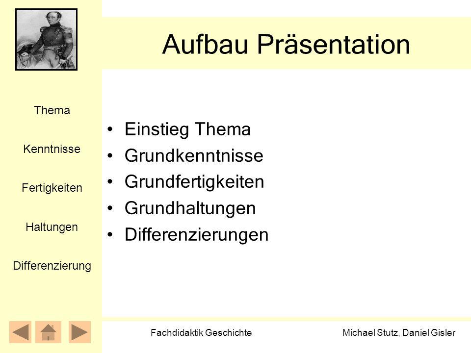 Michael Stutz, Daniel Gisler Fachdidaktik Geschichte Aufbau Präsentation Einstieg Thema Grundkenntnisse Grundfertigkeiten Grundhaltungen Differenzieru