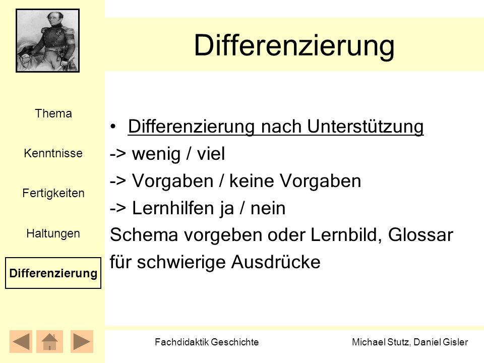 Michael Stutz, Daniel Gisler Fachdidaktik Geschichte Differenzierung Differenzierung nach Unterstützung -> wenig / viel -> Vorgaben / keine Vorgaben -