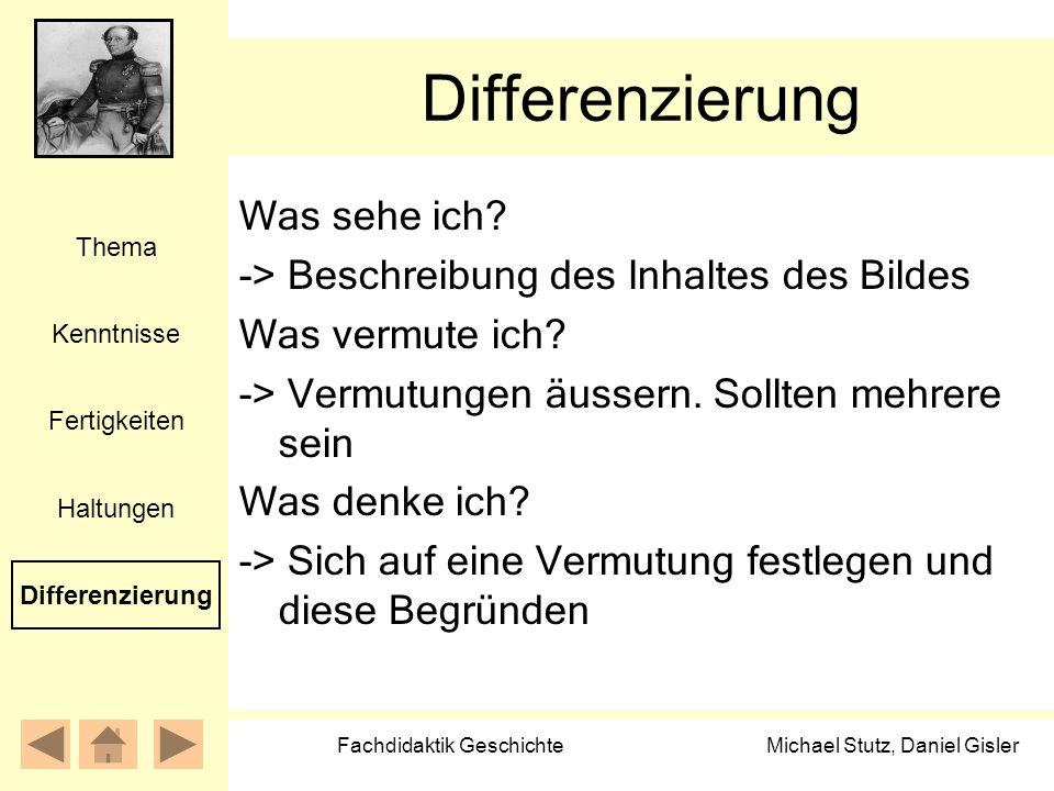 Michael Stutz, Daniel Gisler Fachdidaktik Geschichte Differenzierung Was sehe ich? -> Beschreibung des Inhaltes des Bildes Was vermute ich? -> Vermutu