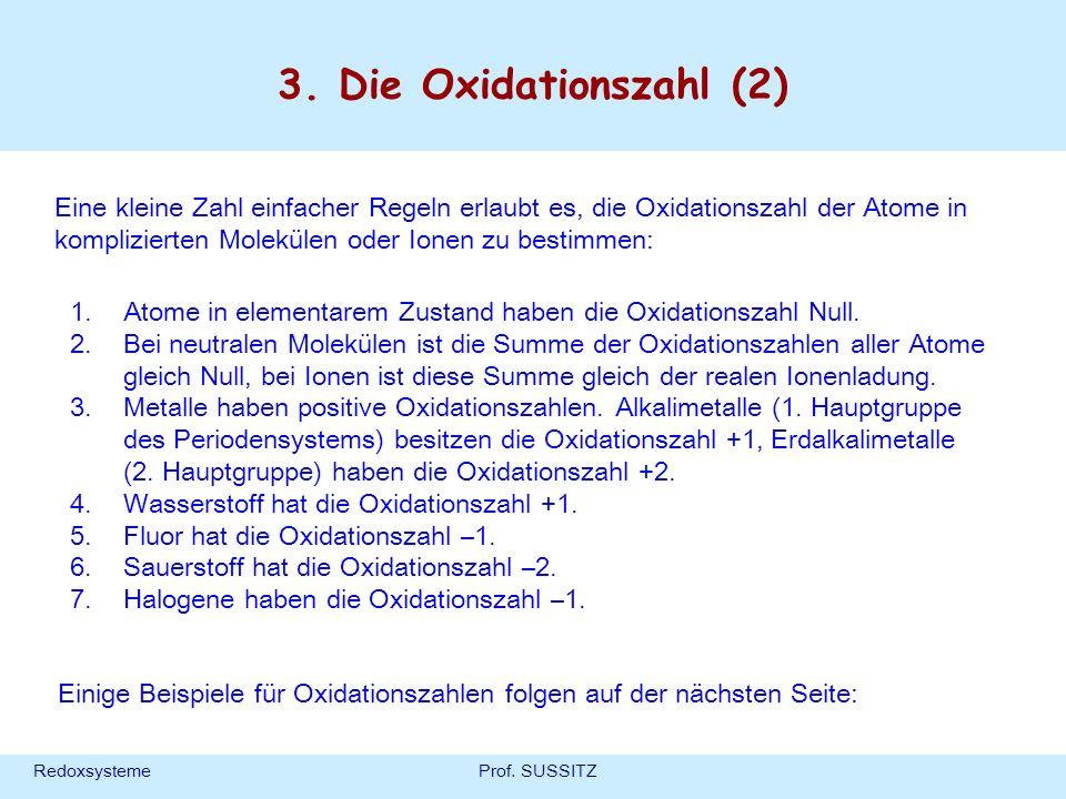 RedoxsystemeProf. SUSSITZ 3. Die Oxidationszahl (2) Eine kleine Zahl einfacher Regeln erlaubt es, die Oxidationszahl der Atome in komplizierten Molekü