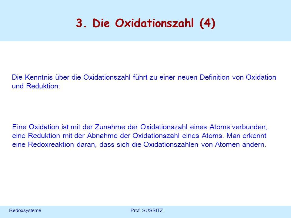 RedoxsystemeProf. SUSSITZ 3. Die Oxidationszahl (4) Eine Oxidation ist mit der Zunahme der Oxidationszahl eines Atoms verbunden, eine Reduktion mit de