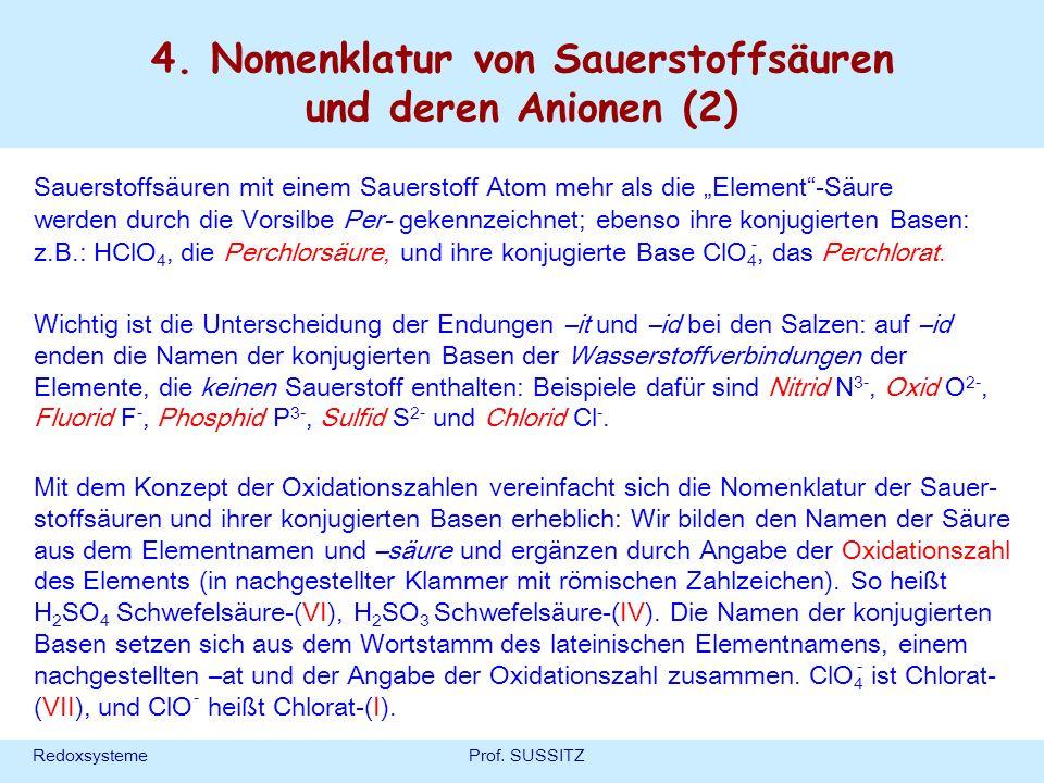 RedoxsystemeProf. SUSSITZ 4. Nomenklatur von Sauerstoffsäuren und deren Anionen (2) Wichtig ist die Unterscheidung der Endungen –it und –id bei den Sa