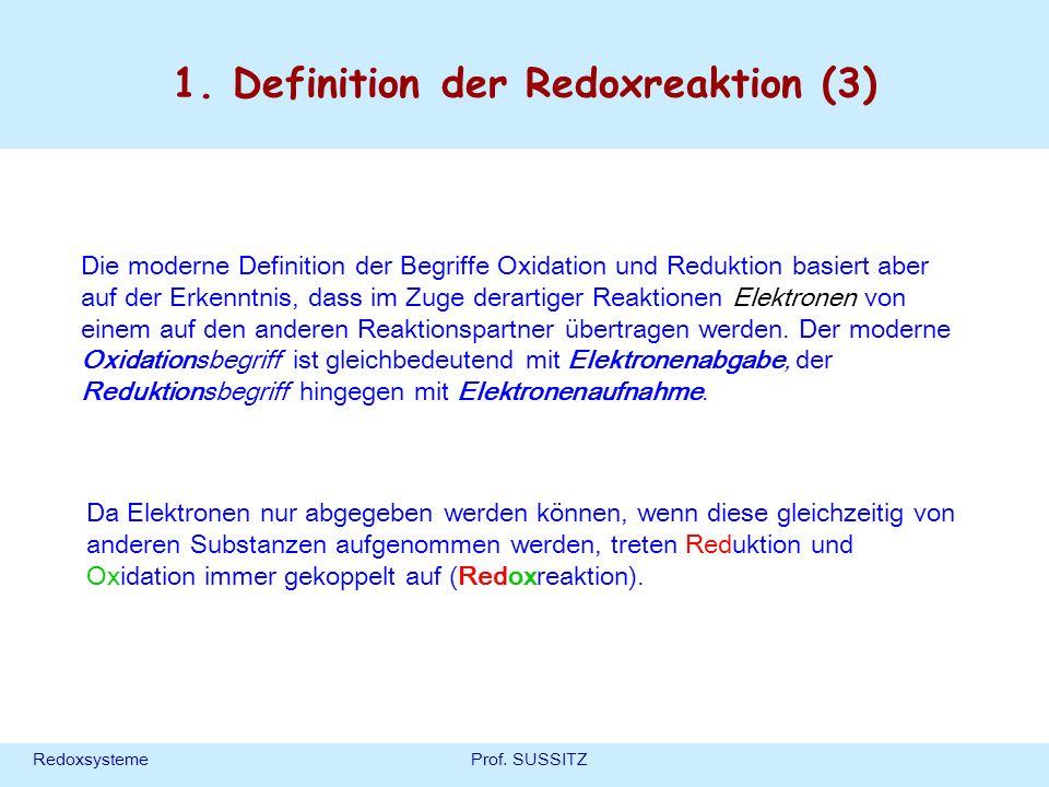 RedoxsystemeProf. SUSSITZ 1. Definition der Redoxreaktion (3) Die moderne Definition der Begriffe Oxidation und Reduktion basiert aber auf der Erkennt