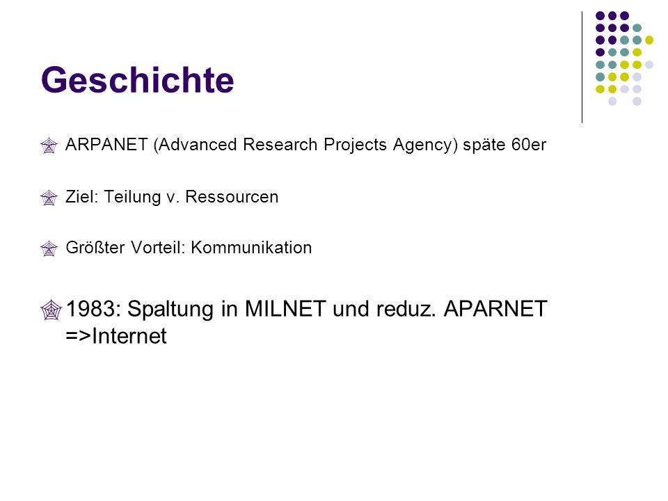Geschichte ARPANET (Advanced Research Projects Agency) späte 60er Ziel: Teilung v.