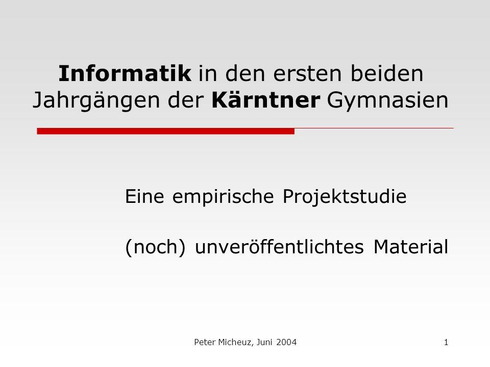 Peter Micheuz, Juni 20041 Informatik in den ersten beiden Jahrgängen der Kärntner Gymnasien Eine empirische Projektstudie (noch) unveröffentlichtes Material