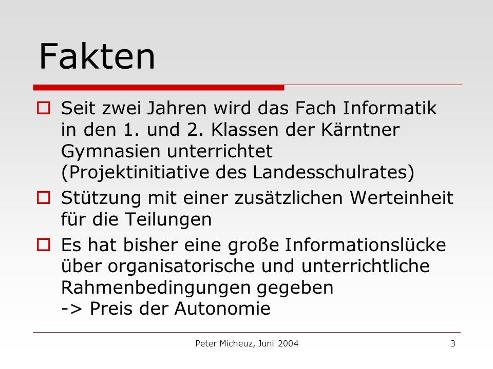 Peter Micheuz, Juni 20043 Fakten Seit zwei Jahren wird das Fach Informatik in den 1.