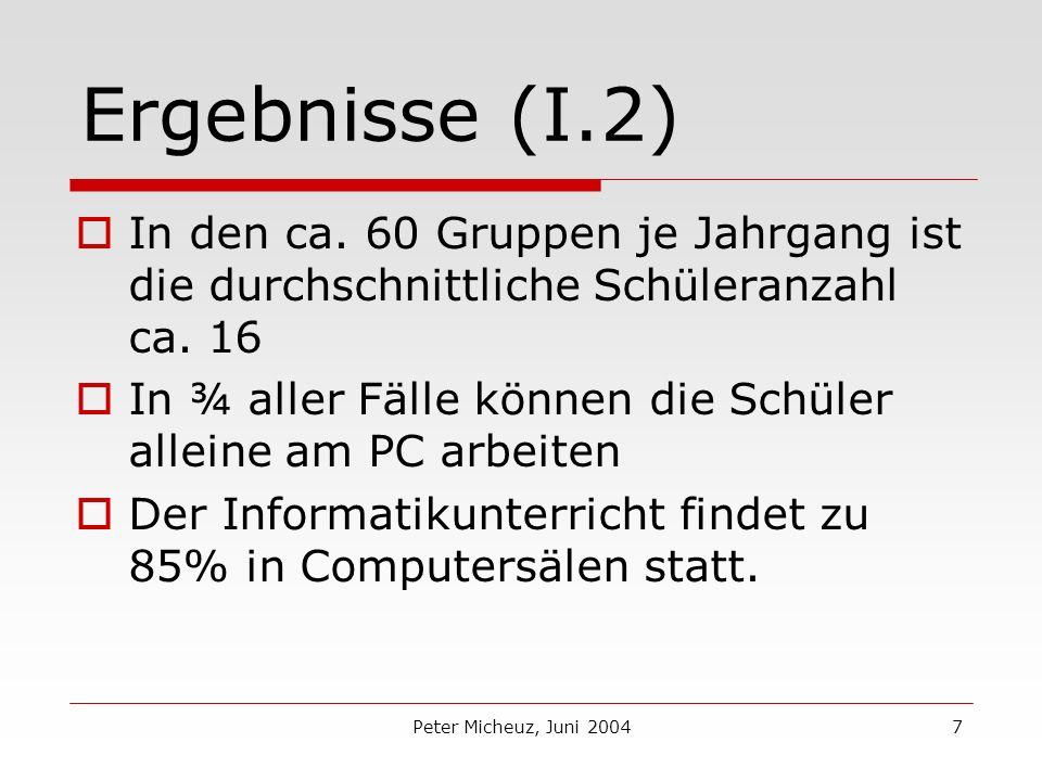 Peter Micheuz, Juni 20047 Ergebnisse (I.2) In den ca.