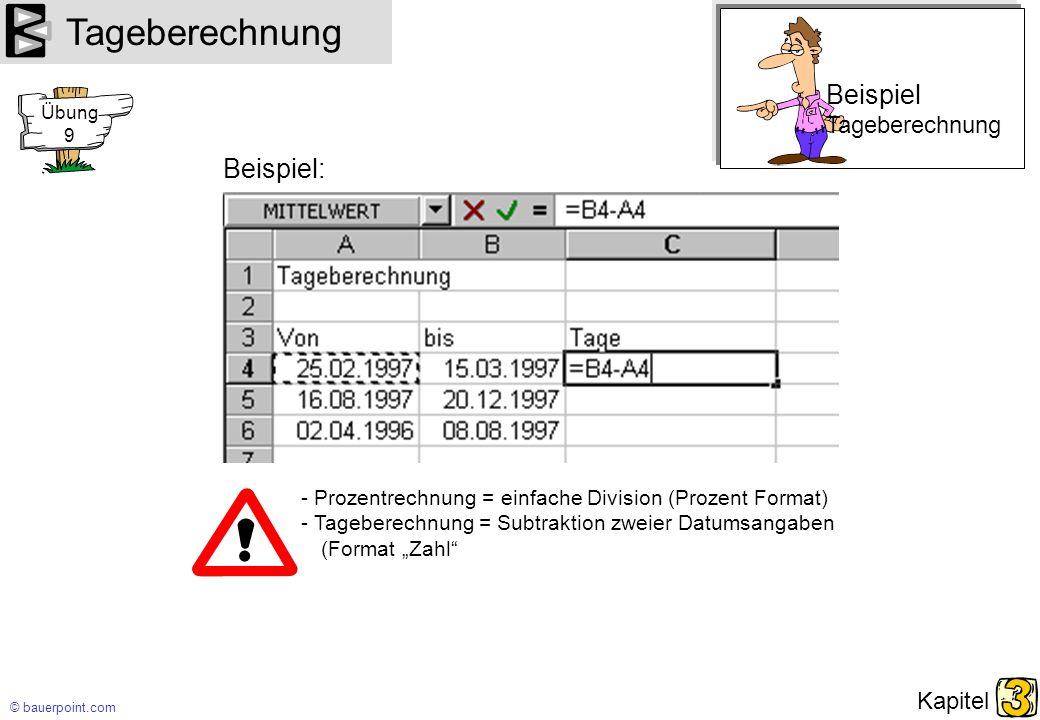 © bauerpoint.com Kapitel Tageberechnung Beispiel: - Prozentrechnung = einfache Division (Prozent Format) - Tageberechnung = Subtraktion zweier Datumsa