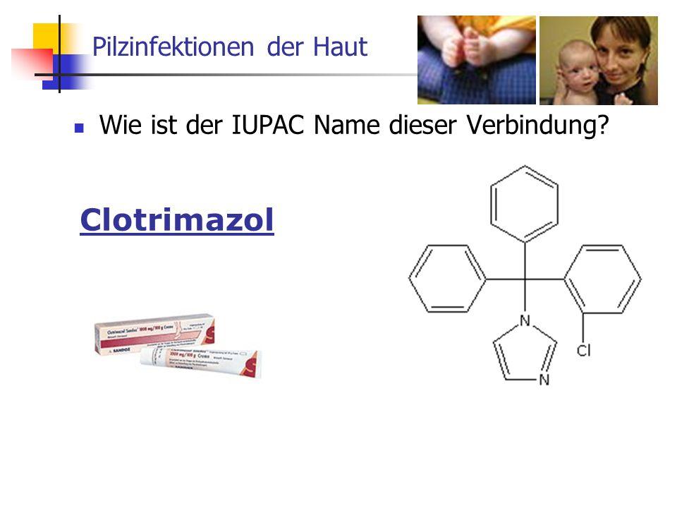 Pilzinfektionen der Haut Wie ist der IUPAC Name dieser Verbindung? Clotrimazol