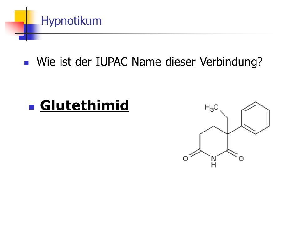 Hypnotikum Glutethimid Wie ist der IUPAC Name dieser Verbindung?