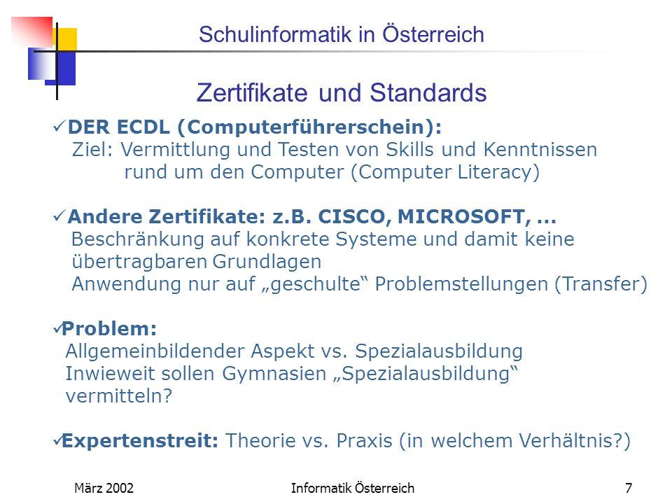 Schulinformatik in Österreich März 2002Informatik Österreich7 DER ECDL (Computerführerschein): Ziel: Vermittlung und Testen von Skills und Kenntnissen