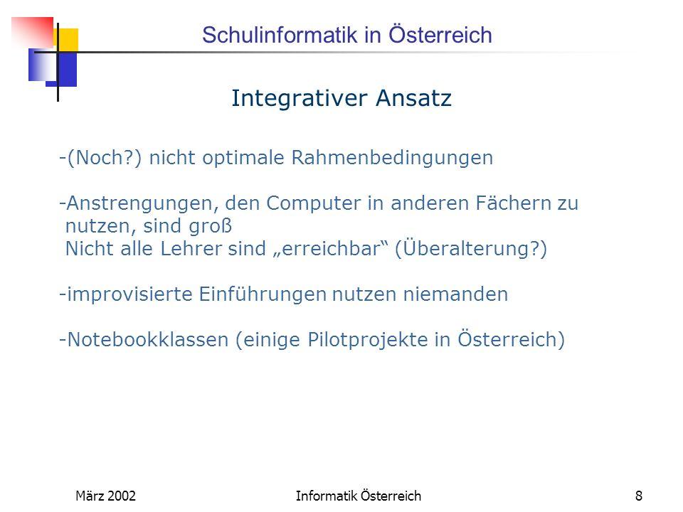 Schulinformatik in Österreich März 2002Informatik Österreich8 -(Noch?) nicht optimale Rahmenbedingungen -Anstrengungen, den Computer in anderen Fächer