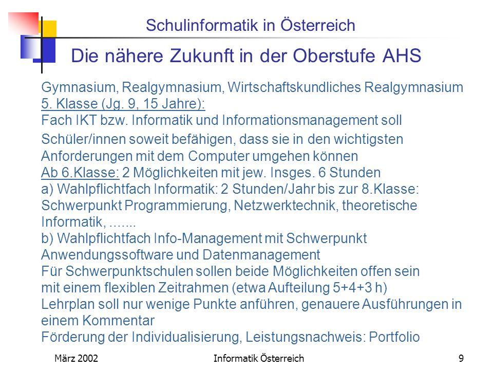Schulinformatik in Österreich März 2002Informatik Österreich9 Die nähere Zukunft in der Oberstufe AHS Gymnasium, Realgymnasium, Wirtschaftskundliches