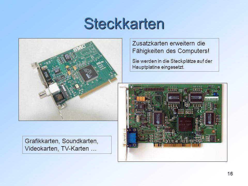 16 Steckkarten Zusatzkarten erweitern die Fähigkeiten des Computers! Sie werden in die Steckplätze auf der Hauptplatine eingesetzt. Grafikkarten, Soun