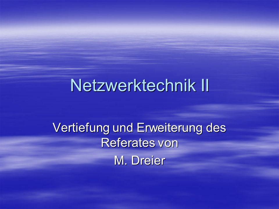 Netzwerktechnik II Vertiefung und Erweiterung des Referates von M. Dreier