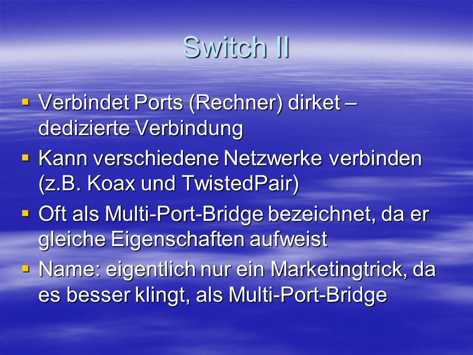 Switch II Verbindet Ports (Rechner) dirket – dedizierte Verbindung Verbindet Ports (Rechner) dirket – dedizierte Verbindung Kann verschiedene Netzwerke verbinden (z.B.