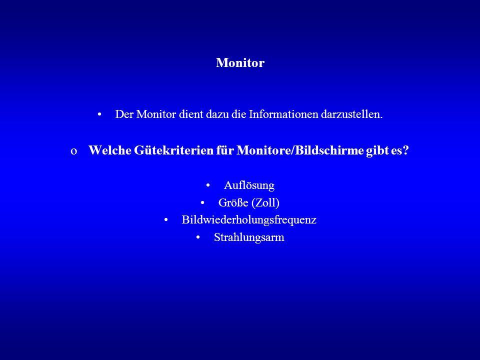 Monitor Der Monitor dient dazu die Informationen darzustellen.