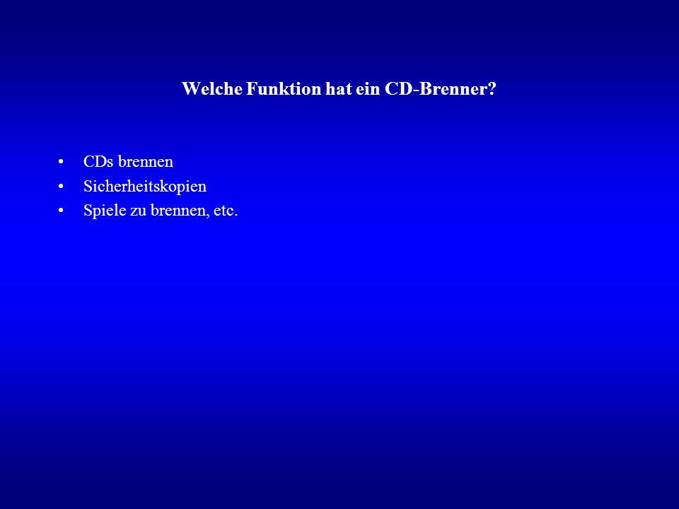 Welche Funktion hat ein CD-Brenner CDs brennen Sicherheitskopien Spiele zu brennen, etc.
