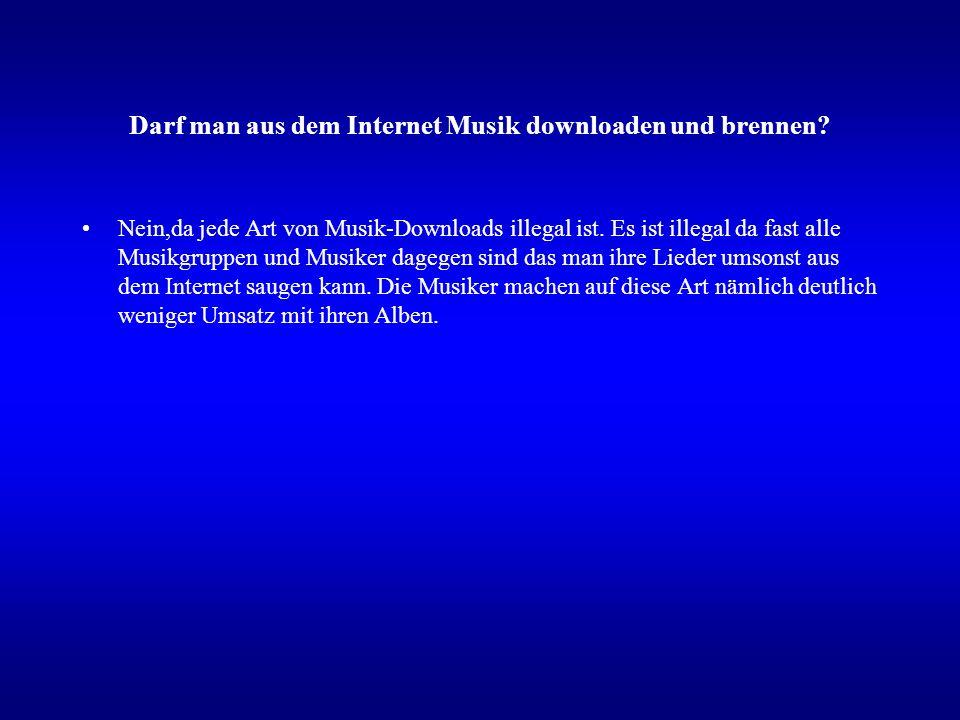 Darf man aus dem Internet Musik downloaden und brennen.