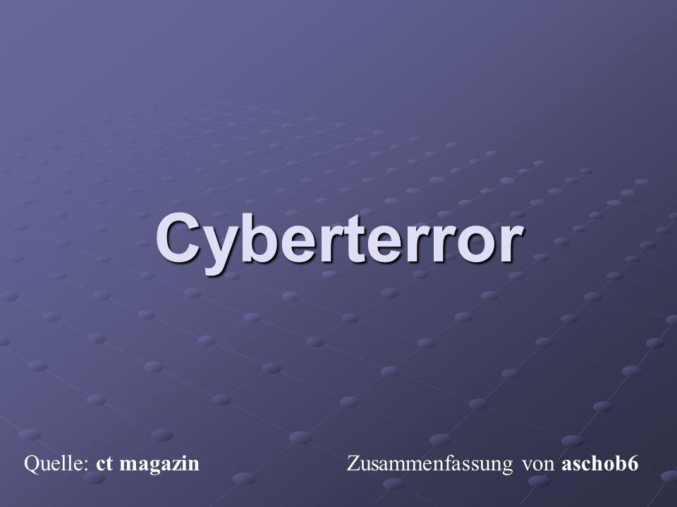 Cyberterror Cyberterror Quelle: ct magazin Zusammenfassung von aschob6