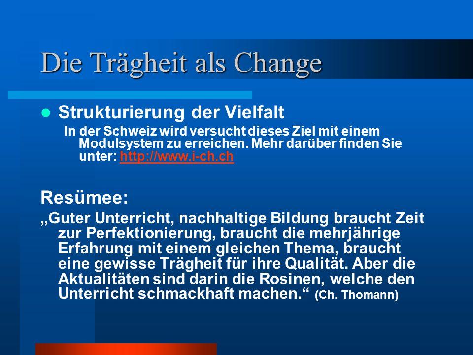 Die Trägheit als Change Strukturierung der Vielfalt In der Schweiz wird versucht dieses Ziel mit einem Modulsystem zu erreichen.