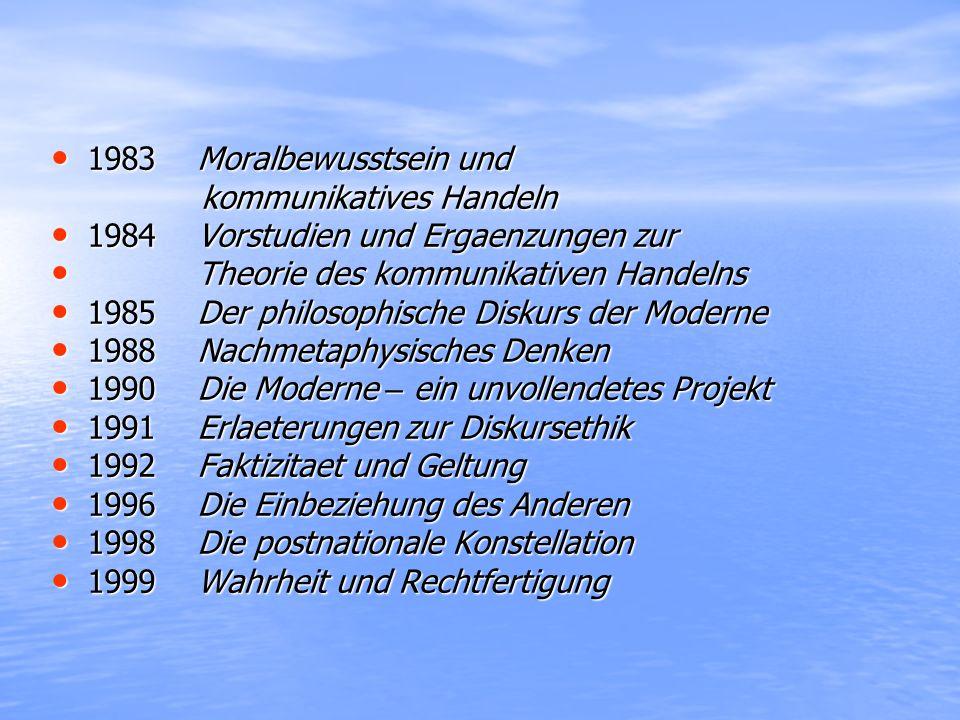 1983 Moralbewusstsein und 1983 Moralbewusstsein und kommunikatives Handeln kommunikatives Handeln 1984 Vorstudien und Ergaenzungen zur 1984 Vorstudien