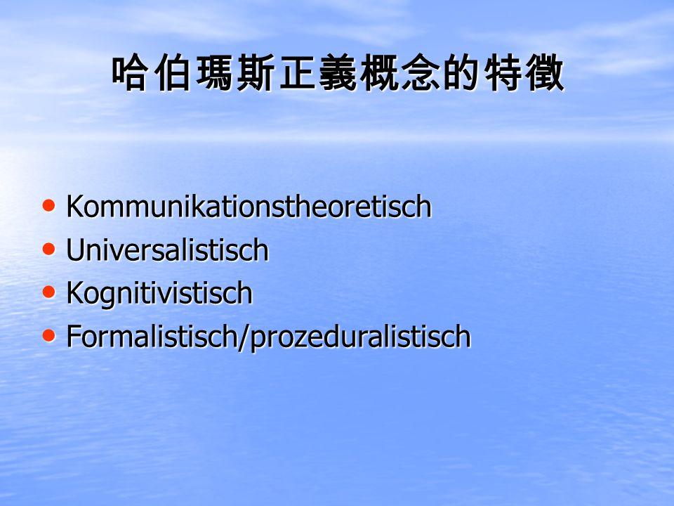 Kommunikationstheoretisch Kommunikationstheoretisch Universalistisch Universalistisch Kognitivistisch Kognitivistisch Formalistisch/prozeduralistisch