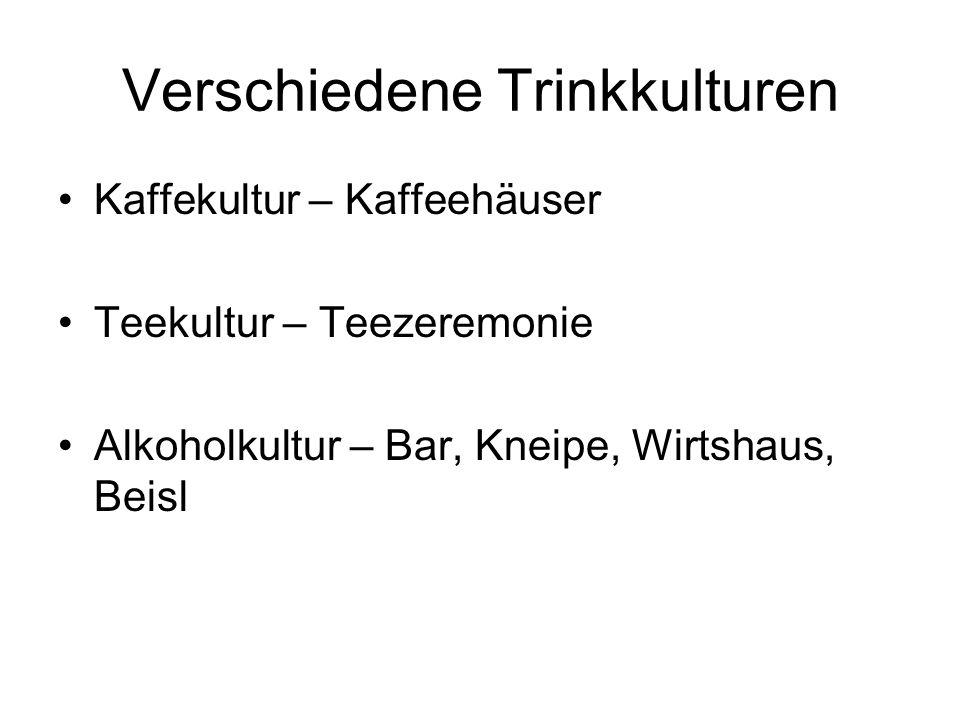 Verschiedene Trinkkulturen Kaffekultur – Kaffeehäuser Teekultur – Teezeremonie Alkoholkultur – Bar, Kneipe, Wirtshaus, Beisl