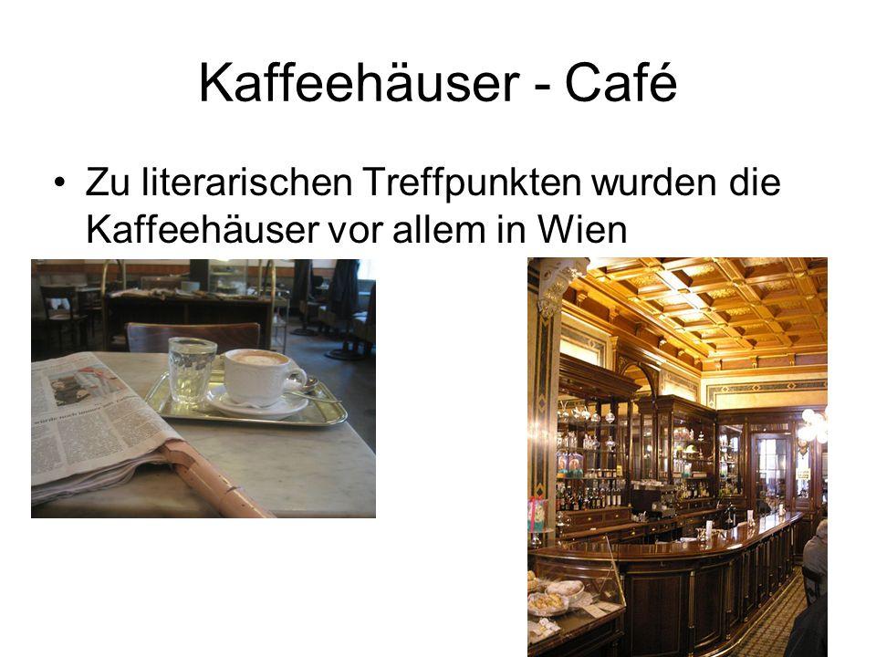 Kaffeehäuser - Café Zu literarischen Treffpunkten wurden die Kaffeehäuser vor allem in Wien