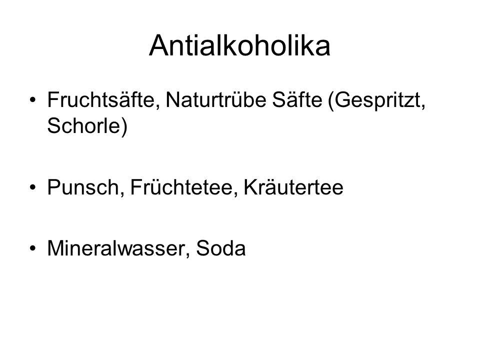 Antialkoholika Fruchtsäfte, Naturtrübe Säfte (Gespritzt, Schorle) Punsch, Früchtetee, Kräutertee Mineralwasser, Soda