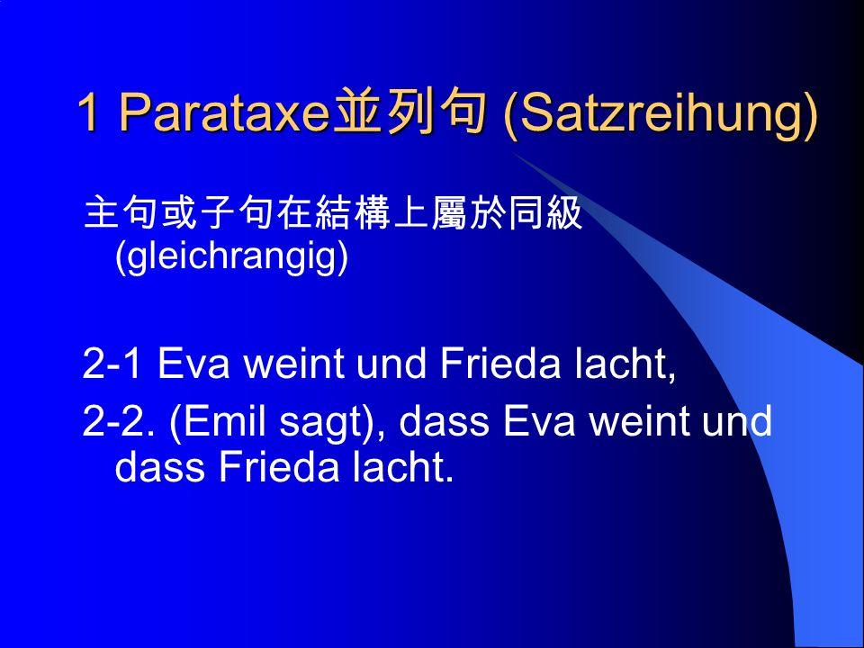 1 Parataxe (Satzreihung) (gleichrangig) 2-1 Eva weint und Frieda lacht, 2-2.
