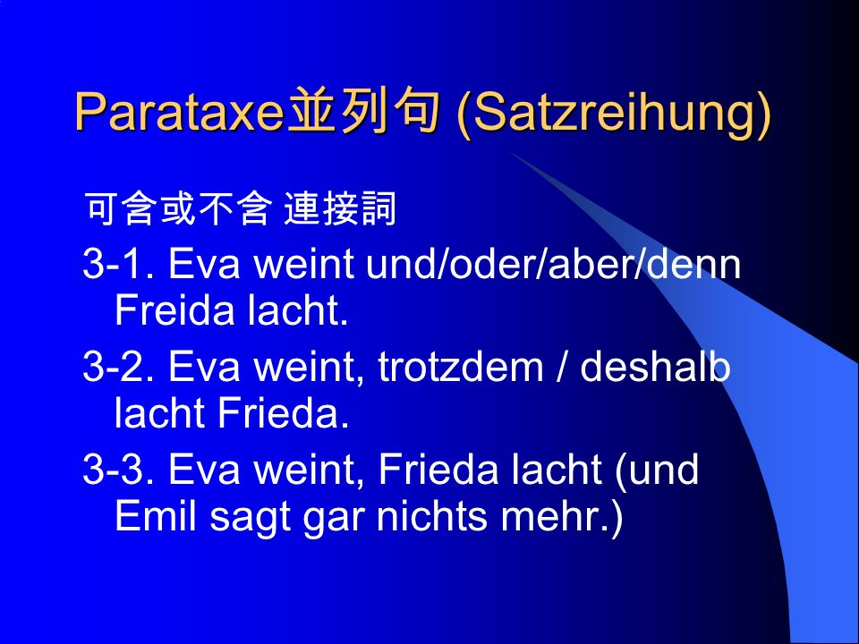 Parataxe (Satzreihung) 3-1. Eva weint und/oder/aber/denn Freida lacht.