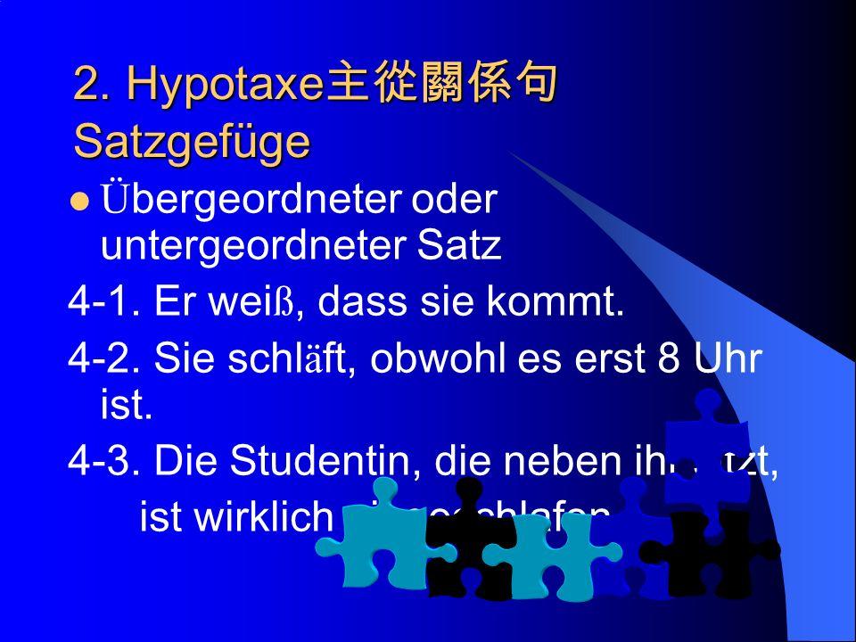 2. Hypotaxe Satzgefüge Ü bergeordneter oder untergeordneter Satz 4-1.