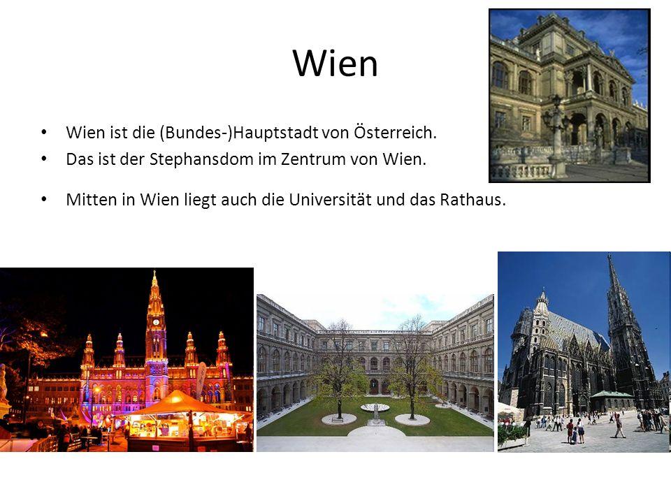 Wien Wien ist die (Bundes-)Hauptstadt von Österreich. Das ist der Stephansdom im Zentrum von Wien. Mitten in Wien liegt auch die Universität und das R