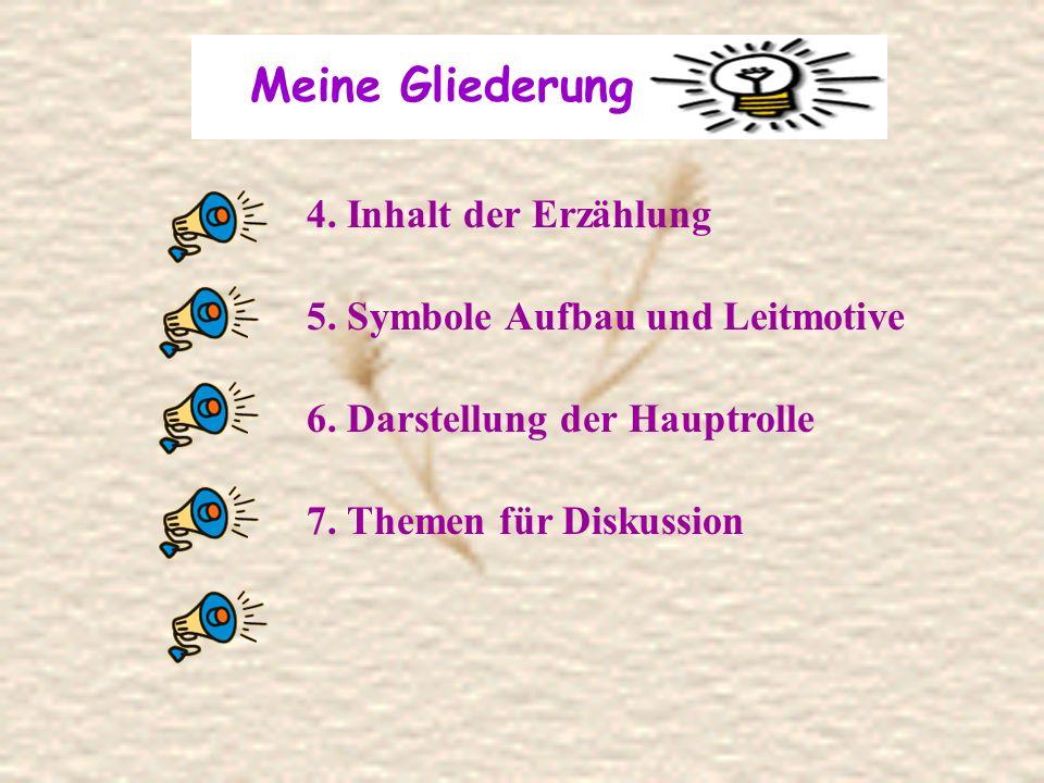 Meine Gliederung 4. Inhalt der Erzählung 5. Symbole Aufbau und Leitmotive 6. Darstellung der Hauptrolle 7. Themen für Diskussion