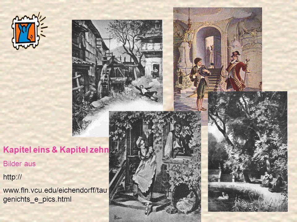 Kapitel eins & Kapitel zehn Bilder aus http:// www.fln.vcu.edu/eichendorff/tau genichts_e_pics.html