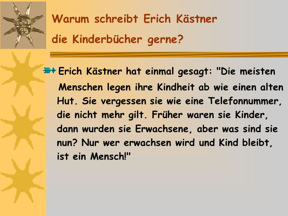 Erich Kästner hat einmal gesagt: Die meisten Menschen legen ihre Kindheit ab wie einen alten Hut.