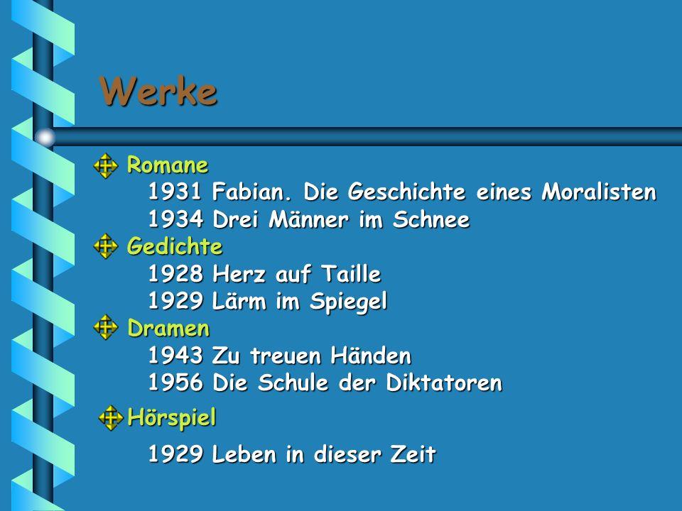 Werke Romane Romane 1931 Fabian. Die Geschichte eines Moralisten 1931 Fabian. Die Geschichte eines Moralisten 1934 Drei Männer im Schnee 1934 Drei Män