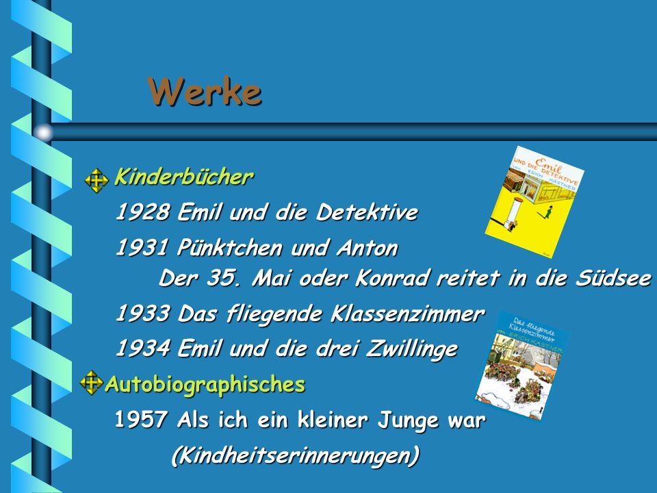 Kinderbücher Kinderbücher 1928 Emil und die Detektive 1928 Emil und die Detektive 1931 Pünktchen und Anton Der 35. Mai oder Konrad reitet in die Südse