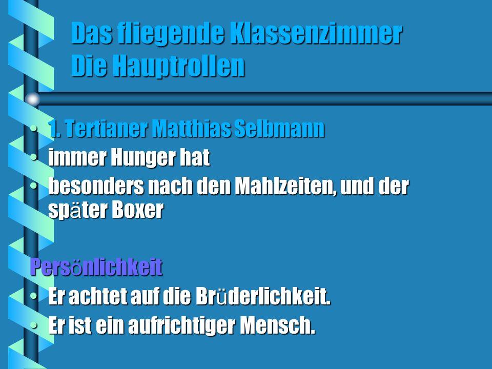 Das fliegende Klassenzimmer Die Hauptrollen 1. Tertianer Matthias Selbmann1. Tertianer Matthias Selbmann immer Hunger hatimmer Hunger hat besonders na