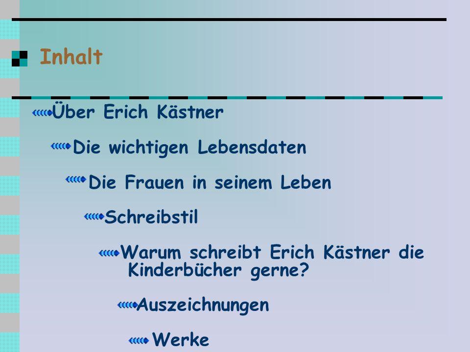 Inhalt Über Erich Kästner Die wichtigen Lebensdaten Die Frauen in seinem Leben Schreibstil Warum schreibt Erich Kästner die Kinderbücher gerne.