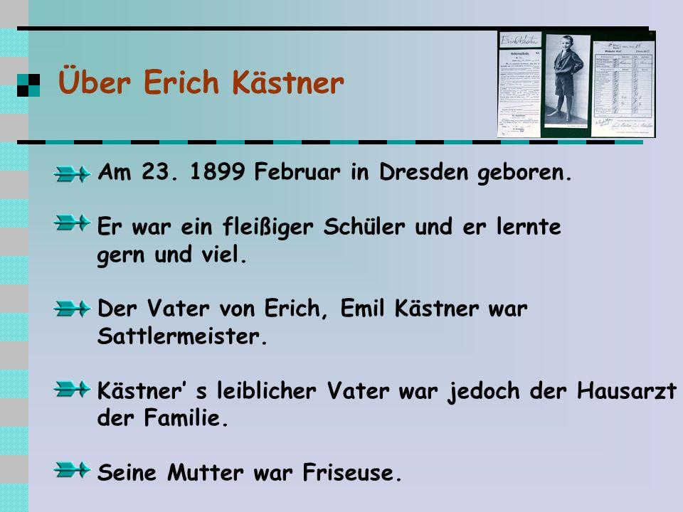 Über Erich Kästner Am 23. 1899 Februar in Dresden geboren. Er war ein fleißiger Schüler und er lernte gern und viel. Der Vater von Erich, Emil Kästner