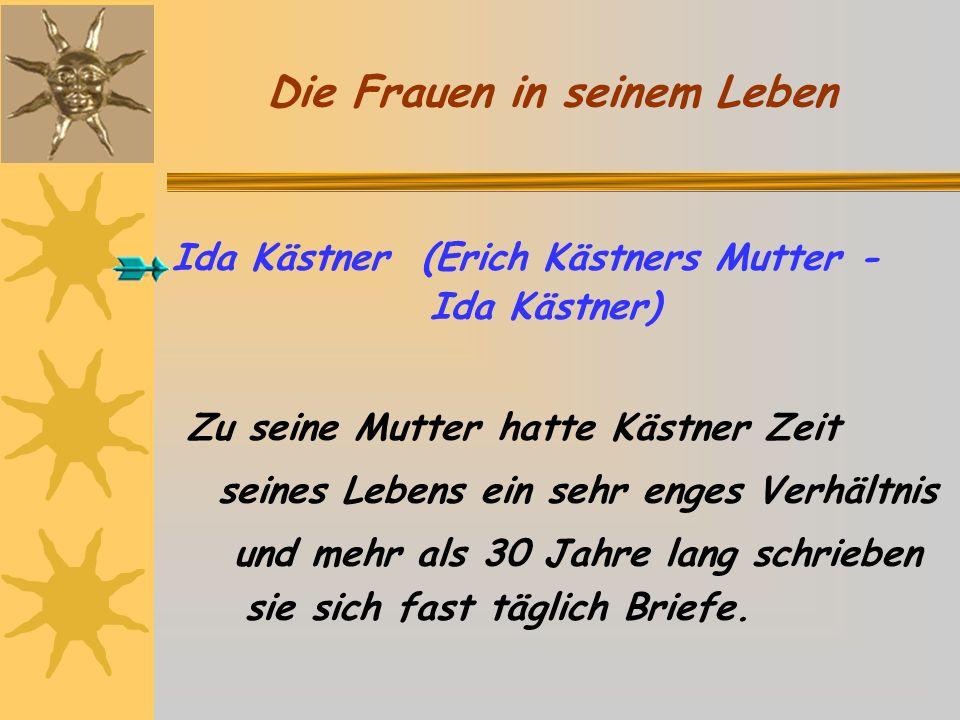 Die Frauen in seinem Leben Ida Kästner (Erich Kästners Mutter - Ida Kästner) Zu seine Mutter hatte Kästner Zeit seines Lebens ein sehr enges Verhältnis und mehr als 30 Jahre lang schrieben sie sich fast täglich Briefe.