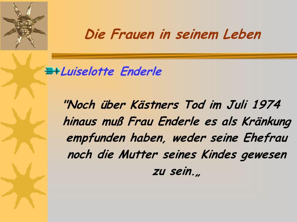 Luiselotte Enderle Noch über Kästners Tod im Juli 1974 hinaus muß Frau Enderle es als Kränkung empfunden haben, weder seine Ehefrau noch die Mutter seines Kindes gewesen zu sein.