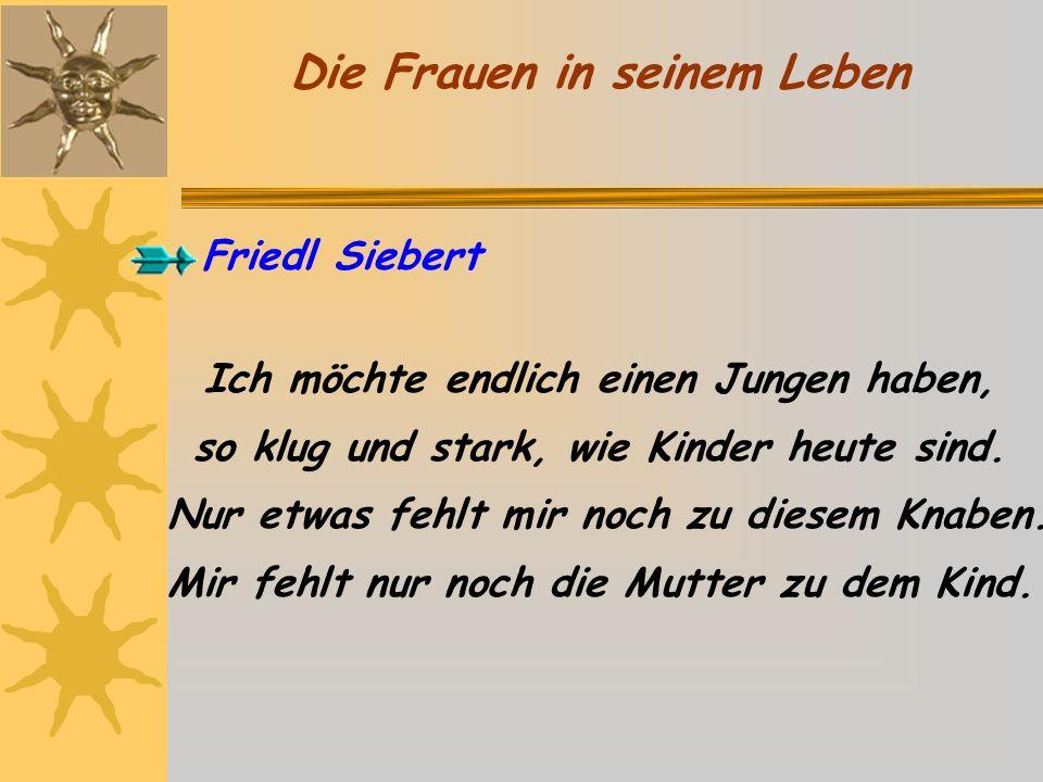 Friedl Siebert Ich möchte endlich einen Jungen haben, so klug und stark, wie Kinder heute sind. Nur etwas fehlt mir noch zu diesem Knaben. Mir fehlt n