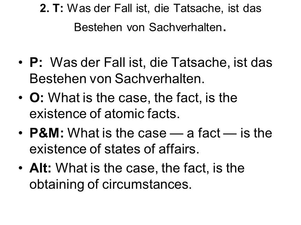 2.T: Was der Fall ist, die Tatsache, ist das Bestehen von Sachverhalten.