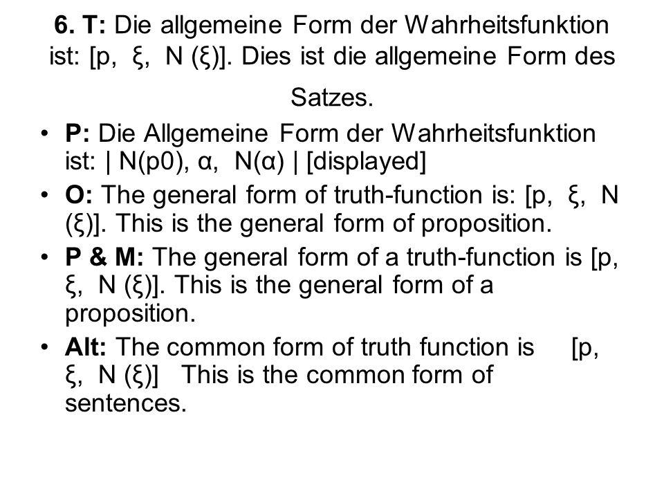 6.T: Die allgemeine Form der Wahrheitsfunktion ist: [p, ξ, N (ξ)].